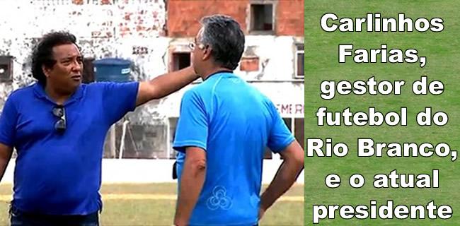 Carlinhos Farias, gestor de futebol do Rio Branco, e o atual presidente